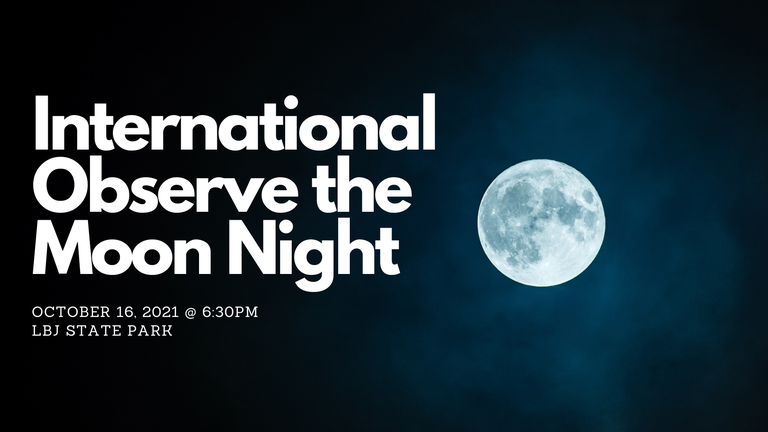 """Image of the moon in the night sky with the text saying """"International Observe the Moon Night October 16 2021 at 6:30PM LBJ State Park"""